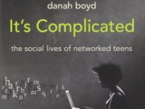 Recommended Reading: It's Complicated: The Social Lives of Networked Teens