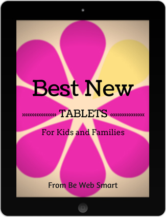 Best New Tablets for Kids and Families from Be Web Smart