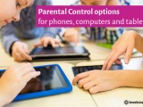 Parental Control options for phones, computers and tablets – a comprehensive list